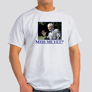 Miss Me Yet? Light T-Shirt