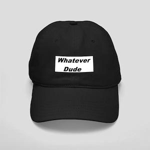 whatever dude t-shirts & more Black Cap