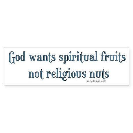 God wants spiritual fruits.. Bumper Sticker