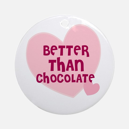 Better Than Chocolate Ornament (Round)