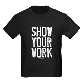 Show Your Work Kids Dark T-Shirt