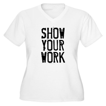 Show Your Work Women's Plus Size V-Neck T-Shirt