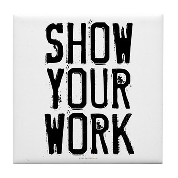 Show Your Work Tile Coaster