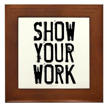 Show Your Work Framed Tile