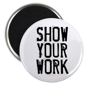 Show Your Work Magnet
