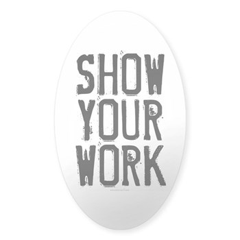 Show Your Work Sticker (Oval)