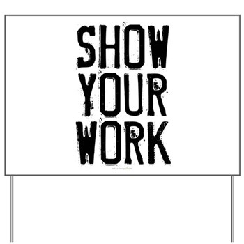 Show Your Work Yard Sign