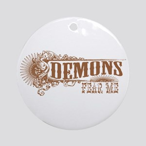 Demons Fear Me Ornament (Round)