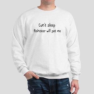 Can't sleep Reindeer will get Sweatshirt