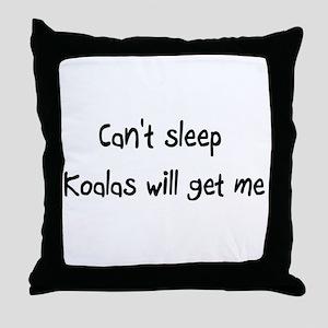 Can't sleep Koalas will get m Throw Pillow