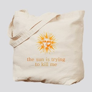 The Sun is Trying to Kill Me Tote Bag