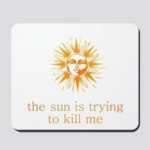 The Sun is Trying to Kill Me Mousepad