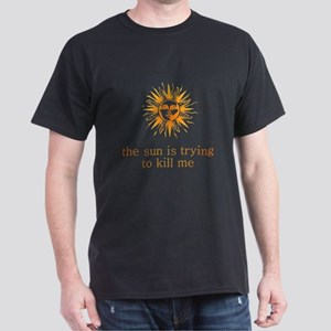 The Sun is Trying to Kill Me Dark T-Shirt