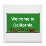 WelcomeToCaliforniaNowGoHome Tile Coaster