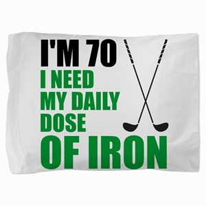 70 Daily Dose Of Iron Pillow Sham