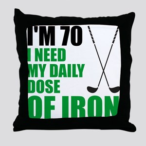 70 Daily Dose Of Iron Throw Pillow