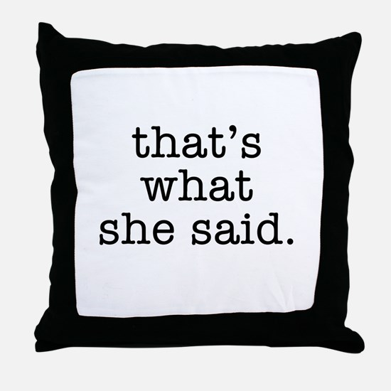 """That's What She Said"" Throw Pillow"