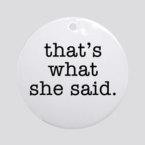 """That's What She Said"" Ornament (Round)"