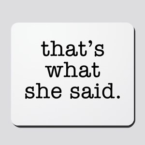 """""""That's What She Said"""" Mousepad"""