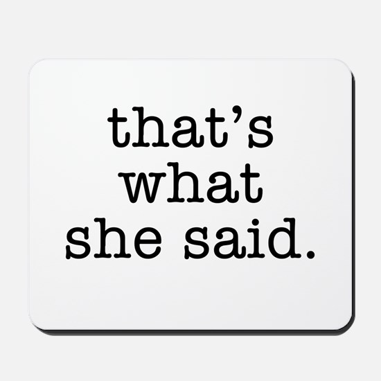 """That's What She Said"" Mousepad"