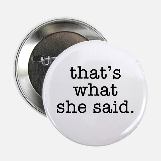 """""""That's What She Said"""" 2.25"""" Button"""