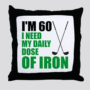 60 Daily Dose Of Iron Throw Pillow