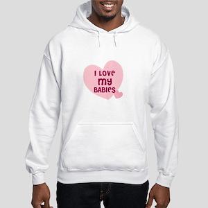 I Love My Babies Hooded Sweatshirt