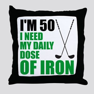 50 Daily Dose Of Iron Throw Pillow