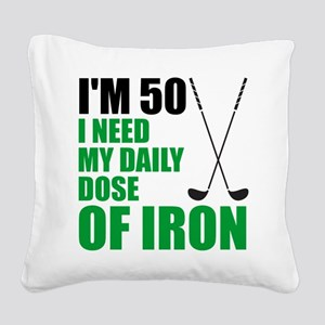 50 Daily Dose Of Iron Square Canvas Pillow