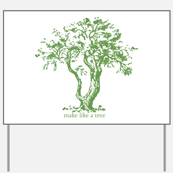 Make Like a Tree Yard Sign