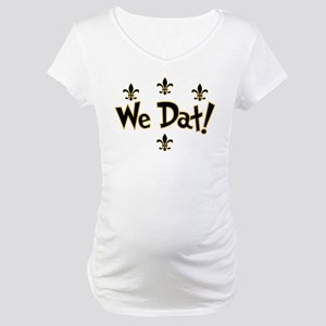 We Dat! Maternity T-Shirt