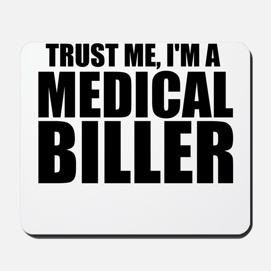 Trust Me, I'm A Medical Biller Mousepad