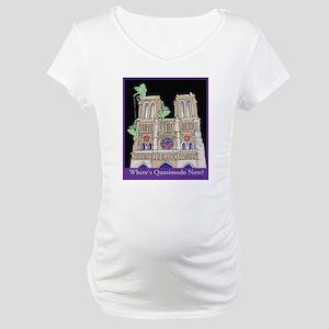 Where's Quasimodo Now? Maternity T-Shirt