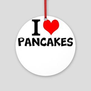 I Love Pancakes Round Ornament