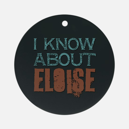 I Know About Eloise Ornament (Round)