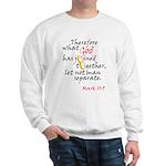Mark 10:9 What God has joined Sweatshirt