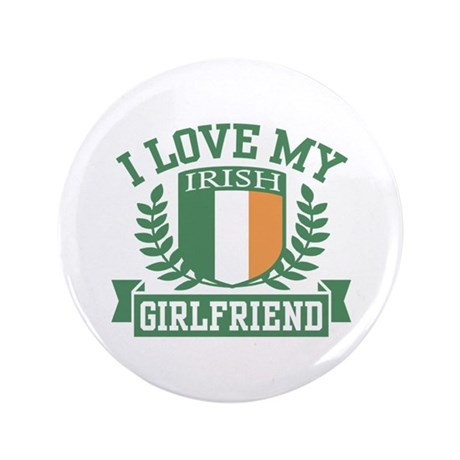 "I Love My Irish Girlfriend 3.5"" Button"