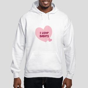 I Love Babies Hooded Sweatshirt