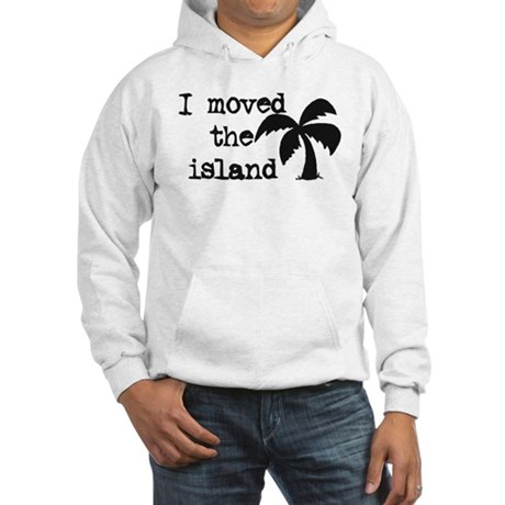 I Moved the Island Hooded Sweatshirt