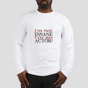 Insane Actor Long Sleeve T-Shirt