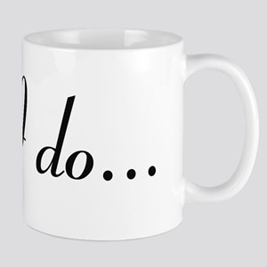 I Do (PG Clean version) Mug