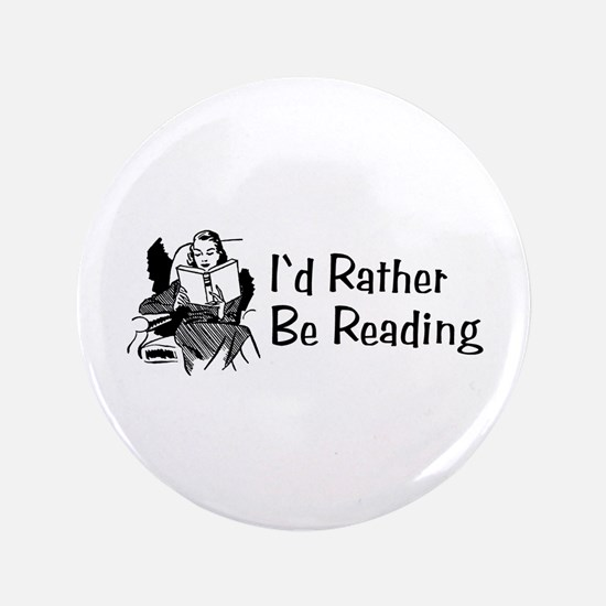 """I'd Rather Be Reading 3.5"""" Button"""