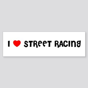 I LOVE STREET RACING Bumper Sticker