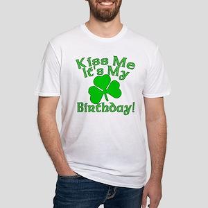 Kiss Me It's My Irish Birthday Fitted T-Shirt