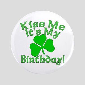"Kiss Me It's My Irish Birthday 3.5"" Button"
