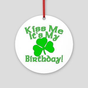 Kiss Me It's My Irish Birthday Ornament (Round)