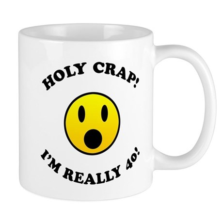 Holy Crap 40th Birthday Mug
