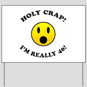 Holy Crap 40th Birthday Yard Sign