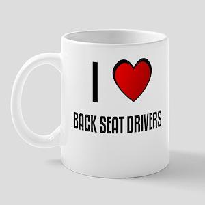 I LOVE BACK SEAT DRIVERS Mug