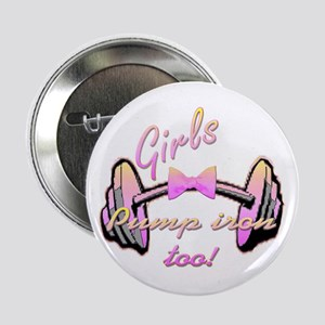 "Girls pump iron too! 2.25"" Button"